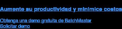 Aumente su productividad y minimice costos Obtenga una demo gratuita de BatchMaster Solicitar demo