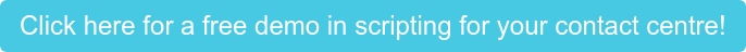 Click here for a free demo in scripting for your contact centre!