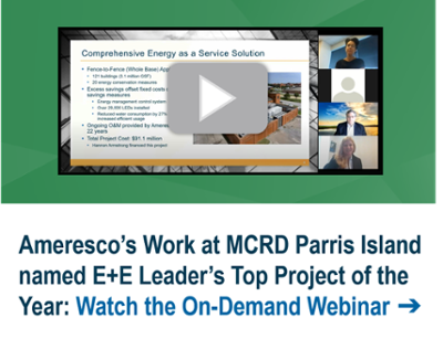 Ameresco's Work at MCRD Parris Island named E+E Leader's Top Project of the Year: Watch the On-Demand Webinar ➔
