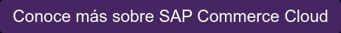 Conoce más sobre SAP Commerce Cloud