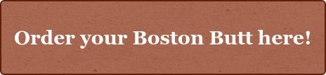 Order your Boston Butt here!