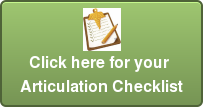 Click here for your  Articulation Checklist