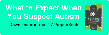 What to Expect When You Suspect Autism Download our free, 17-Page eBook