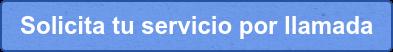 Solicita tu servicio por llamada