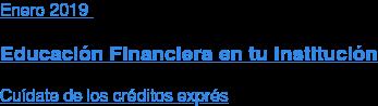 Enero2019  Educación Financiera en tu Institución  Cuídate de los créditos exprés