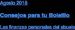 Agosto2018  Consejos para tu Bolsillo  Las finanzas personales del abuelo