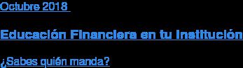 Agosto2018  Educación Financiera en tu Institución  ¿Sabes quién manda?