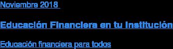 Noviembre2018  Educación Financiera en tu Institución  Educación financiera para todos