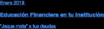 """Enero2019  Educación Financiera en tu Institución  """"Jaque mate"""" a tus deudas"""