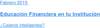 Enero2019  Educación Financiera en tu Institución  ¿Cajeros inteligentes?