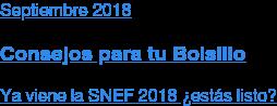 Septiembre2018  Consejos para tu Bolsillo  Ya viene la SNEF 2018 ¿estás listo?
