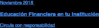 Noviembre2018  Educación Financiera en tu Institución  Circula con responsabilidad