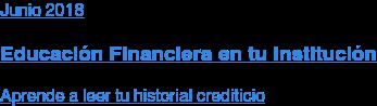 Abril 2018  Educación Financiera en tu Institución  Aprende a leer tu historial crediticio