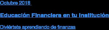 Agosto2018  Educación Financiera en tu Institución  Diviértete aprendiendo de finanzas