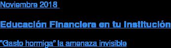 """Noviembre2018  Educación Financiera en tu Institución  """"Gasto hormiga"""" la amenaza invisible"""