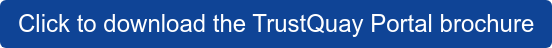 Click to download the TrustQuay Portal brochure