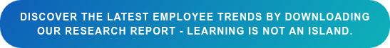 Discover the latest employee trends by downloading  our research report - Learning is not an island.