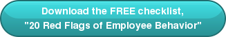 Download the FREE checklist,\u0026quot\u003B20 Red Flags of Employee Behavior\u0026quot\u003B