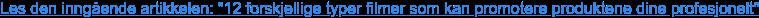 """Les den inngående artikkelen: """"12 forskjellige typer filmer som kan promotere  produktene dine profesjonelt"""""""