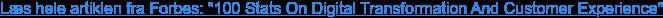 "Læs hele artiklen fra Forbes: ""100 Stats On Digital Transformation And Customer  Experience"""