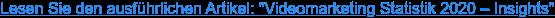 """Lesen Sie den ausführlichen Artikel: """"Videomarketing Statistik 2020 – Insights"""""""