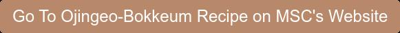 Go To Ojingeo-Bokkeum Recipe on MSC's Website