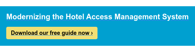 Modernizing the Hotel Access Management System  Download our free guide now ›