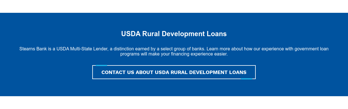 USDA Rural Development Loans  Stearns Bank is a USDA Multi-State Lender, a distinction earned by a select  group of banks. Learn more about how our experience with government loan  programs will make your financing experience easier. Contact Us About USDA Rural Development Loans