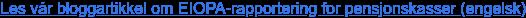 Les vår bloggartikkel om EIOPA-rapportering for pensjonskasser (engelsk)