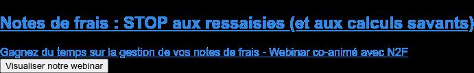 Notes de frais : STOP aux ressaisies (et aux calculs savants)  Participez à notre webinar du 26 janvier co-animé avec N2F. Je m'inscris au webinar