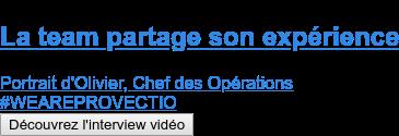 La team partage son expérience  Portrait d'Olivier, Chef des Opérations #WEAREPROVECTIO Découvrez l'interview vidéo