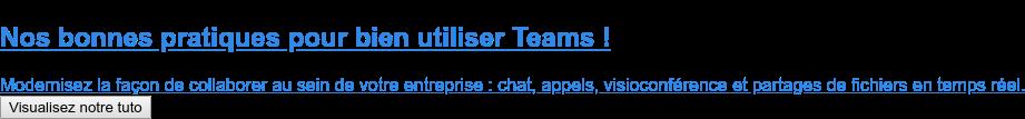Nos bonnes pratiques pour bien utiliser Teams !  Modernisez la façon de collaborer au sein de votre entreprise : chat, appels,  visioconférence et partages de fichiers en temps réel. Visualisez notre tuto