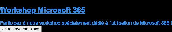 Training Microsoft 365  Participez à notre workshop spécialement dédié à l'utilisation de Microsoft 365 S'inscrire