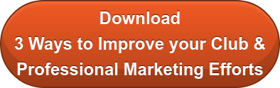 Download 3 Ways to Improve your Club & Professional Marketing Efforts
