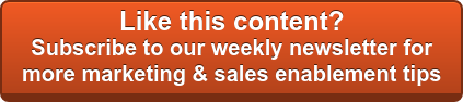 Like this content? Subscribe to our weeklynewsletter for more marketing &  sales enablement tips