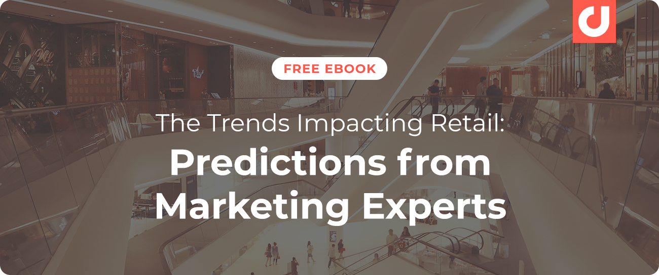 Get the top trends impacting retail, as told by marketing experts.