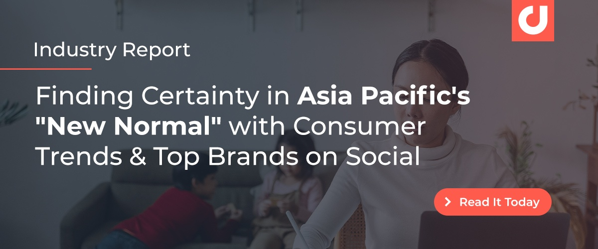 """Finding Certainty in Asia Pacific's """"New Normal"""" with Consumer Trends & Top Brands on Social"""