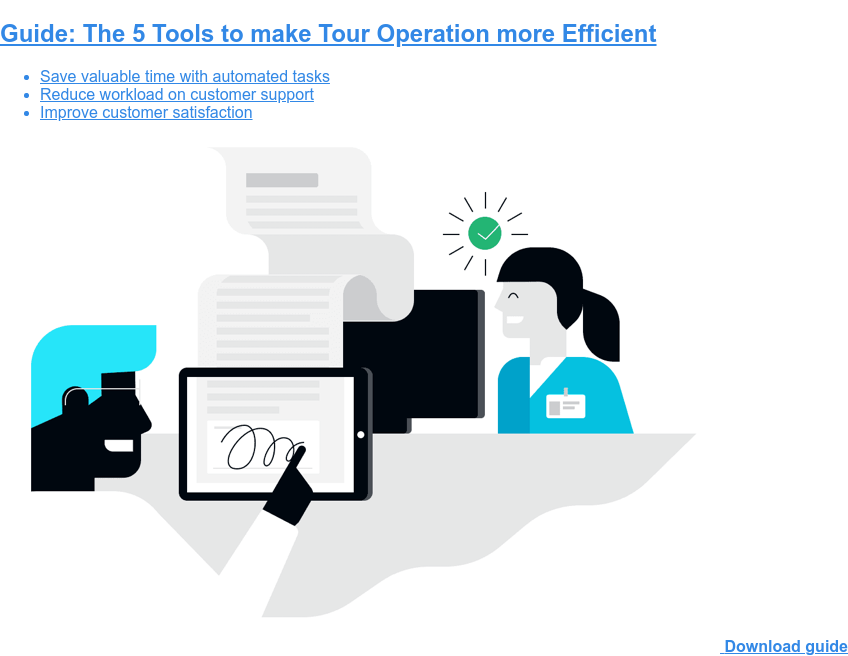 Guide: The 5 Tools to make Tour Operation more Efficient * Save valuable time with automated tasks * Reduce workload on customer support * Improve customer satisfaction Download guide