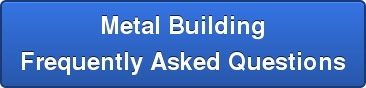 Metal Building Frequently Asked Questions