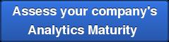 Assess your company's Analytics Maturity