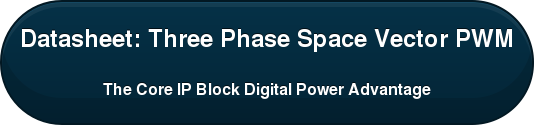 Datasheet: Three Phase Space Vector PWM The Core IP Block Digital Power Advantage