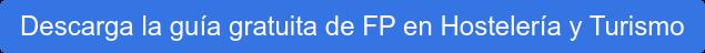 Descarga la guía gratuita de FP en Hostelería y Turismo