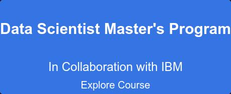 Data Scientist Master's Program In Collaboration with IBM  Explore Course