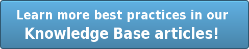 Learn more best practices in our  Knowledge Base articles!