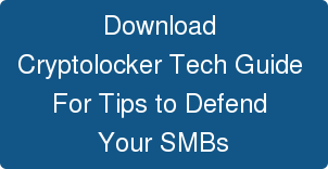 Download  Cryptolocker Tech Guide  For Tips to Defend  Your SMBs