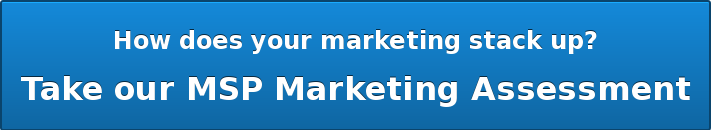 How does your marketing stack up?  Take our MSP Marketing Assessment