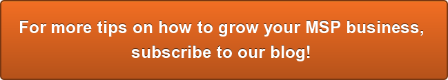 For more tips on how to grow your MSP business,  subscribe to our blog!