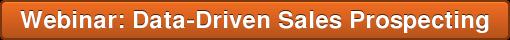 Webinar: Data-Driven Sales Prospecting