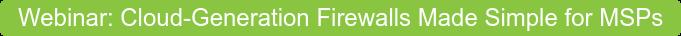 Webinar: Next-Generation Firewalls Made Simple for MSPs