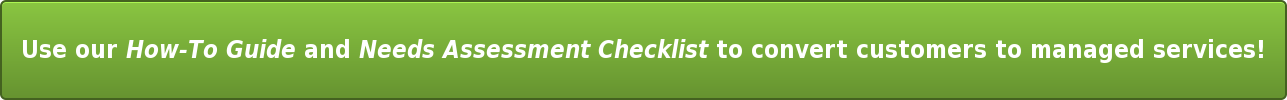 Use our How-To Guide and Needs Assessment Checklist to convert customers to  managed services!